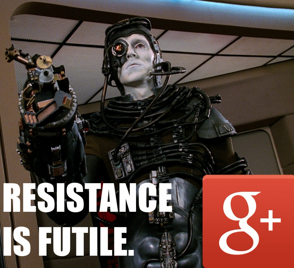 Google+ - Resistance is Futile