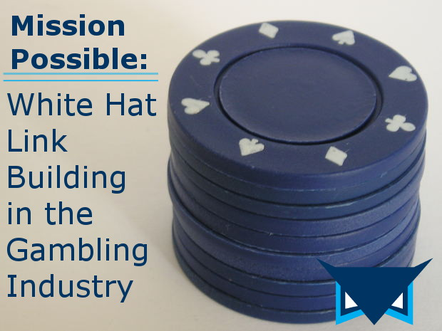 Mission…Possible: White Hat Link Building in the Gambling Industry