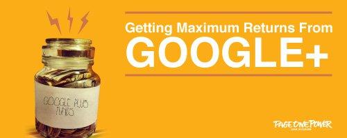 Getting Maximum Returns from Google Plus