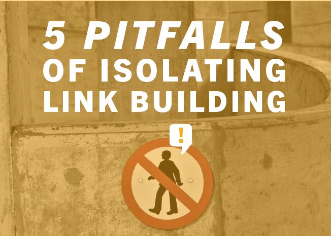 5 Pitfalls of Isolating Link Building_Blog-1