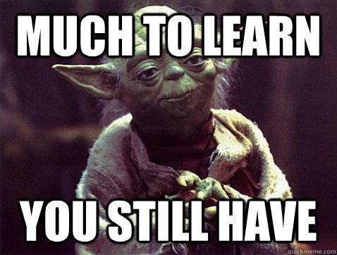 more_to_learn_meme.jpg