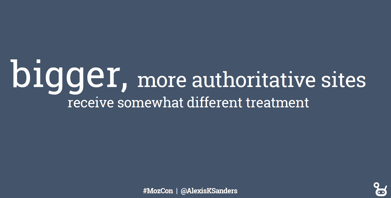 Bigger, more authoritative sites receive somewhat different treatment. - Alexis Sanders, MozCon 2018