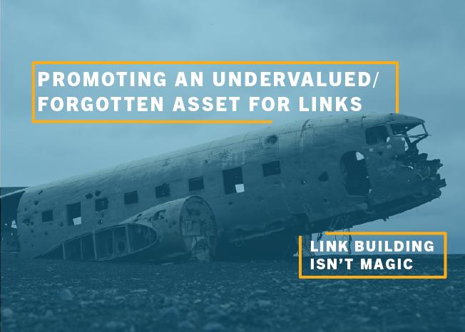 Promoting an Undervalued / Forgotten Asset for Links